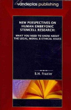 New Perspectives on Human Embryonic Stemcell Research: What You Need to Know About The Legal, Moral & Ethical Issues (Paperback)