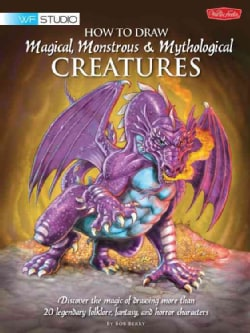 How to Draw Magical, Monstrous & Mythological Creatures: Discover the Magic of Drawing More Than 20 Legendary Fol... (Paperback)