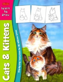 Learn to Draw Cats & Kittens: Learn to Draw and Color 26 Different Kitties, Step by Easy Step, Shape by Simple Sh... (Paperback)