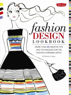 Fashion Design Lookbook: More Than 50 Creative Tips and Techniques for the Fashion-Forward Artist (Paperback)