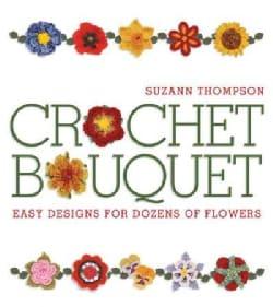 Crochet Bouquet: Easy Designs for Dozens of Flowers (Paperback)