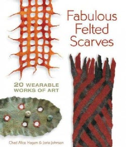 Fabulous Felted Scarves: 20 Wearable Works of Art (Paperback)