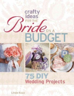Crafty Ideas for the Bride on a Budget: 75 DIY Wedding Projects (Paperback)