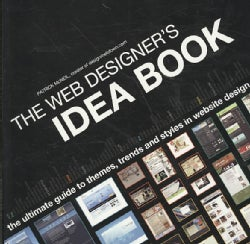 The Web Designer's Idea Book: The Ultimate Guide to Themes, Trends and Styles in Website Design (Paperback)