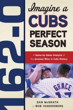 162-0: A Cubs Perfect Season (Paperback)