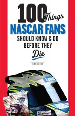 100 Things NASCAR Fans Should Know & Do Before They Die (Paperback)