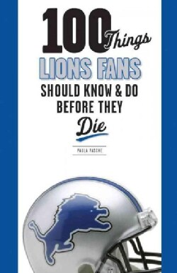 100 Things Lions Fans Should Know & Do Before They Die (Paperback)