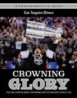 Crowning Glory: The Los Angeles Kings' Incredible Run to the 2012 Stanley Cup (Paperback)