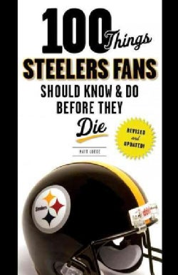 100 Things Steelers Fans Should Know & Do Before They Die (Paperback)