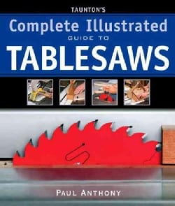 Taunton's Complete Illustrated Guide to Tablesaws (Paperback)
