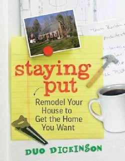 Staying Put: Remodel Your House to Get the Home You Want (Paperback)