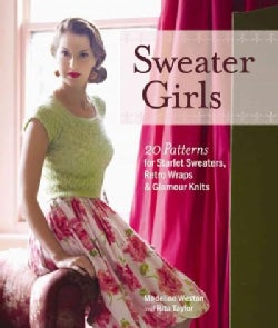 Sweater Girls: 20 Patterns for Starlet Sweaters, Retro Wraps & Glamour Knits (Paperback)