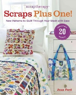 Scraptherapy Scraps Plus One!: New Patterns to Quilt Through Your Stash With Ease (Paperback)