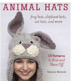 Animal Hats: 15 Patterns to Knit and Show Off, Frog Hats, Elephant Hats, Cat Hats, and More (Paperback)
