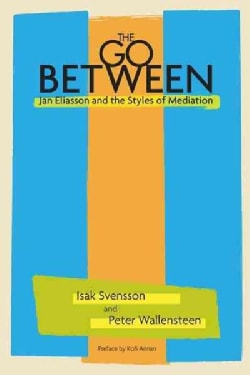 The Go-Between: Jan Eliasson and the Styles of Mediation (Paperback)