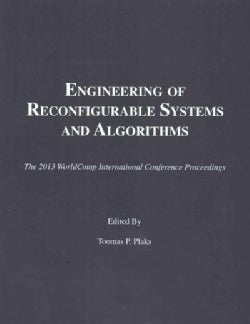 Engineering of Reconfigurable Systems and Algorithms: The 2013 Worldcomp International Conference Proceedings (Paperback)