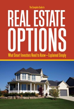 The Complete Guide to Real Estate Options: What Smart Investors Need to Know--Explained Simply (Paperback)