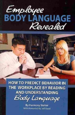 Employee Body Language Revealed: How to Predict Behavior in the Workplace by Reading and Understanding Body Language (Paperback)