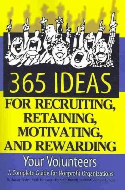 365 Ideas for Recruiting, Retaining, Motivating, and Rewarding Your Volunteers: A Complete Guide for Nonprofit Or... (Paperback)