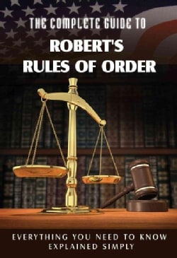 The Complete Guide to Robert's Rules of Order Made Easy: Everything You Need to Know Explained Simply (Paperback)