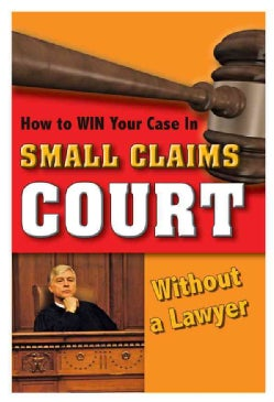 How to Win Your Case In Small Claims Court Without a Lawyer (Paperback)