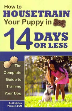 How to Housetrain Your Puppy in 14 Days or Less: The Complete Guide to Training Your Dog (Paperback)