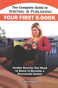 The Complete Guide to Writing & Publishing Your First E-Book: Insider Secrets You Need to Know to Become a Succes... (Paperback)