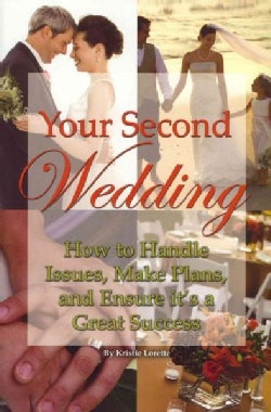Your Second Wedding: How to Handle Issues, Make Plans, and Ensure It's a Great Success (Paperback)
