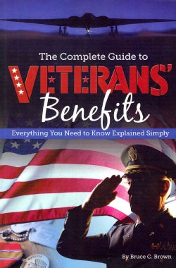 The Complete Guide to Veterans' Benefits: Everything You Need to Know Explained Simply (Paperback)