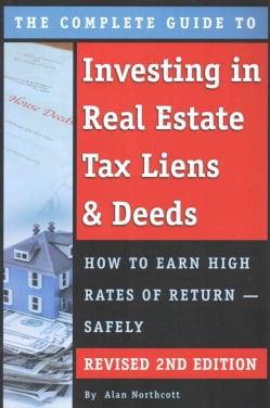 The Complete Guide to Investing in Real Estate Tax Liens & Deeds: How to Earn High Rates of Return -- Safely (Paperback)