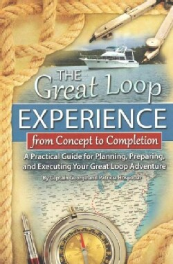 The Great Loop Experience-From Concept to Completion: A Practical Guide for Planning, Preparing, and Executing Yo... (Paperback)