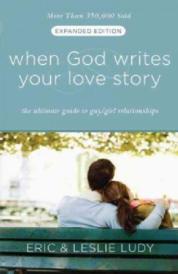 When God Writes Your Love Story: The Ultimate Guide to Guy/Girl Relationships (Paperback)