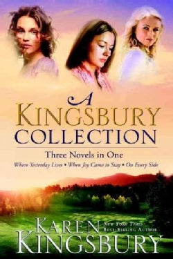 A Kingsbury Collection: Three Novels in One: Where Yesterday Lives / When Joy Came to Stay / On Every Side (Paperback)