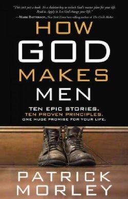 How God Makes Men: Ten Epic Stories, Ten Proven Principles: One Huge Promise for Your Life (Paperback)