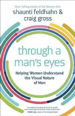 Through a man's eyes: Helping Women Understand the Visual Nature of Men (Paperback)