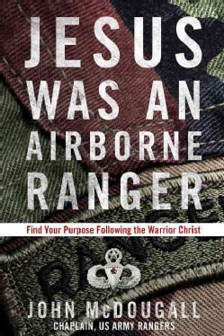 Jesus Was an Airborne Ranger: Find Your Purpose Following the Warrior Christ (Paperback)