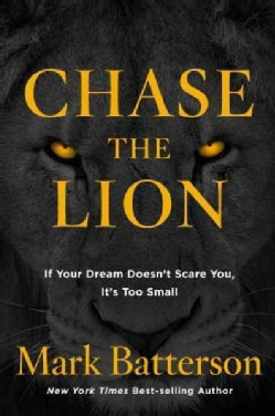Chase the Lion: If Your Dream Doesn't Scare You, It's Too Small (Hardcover)