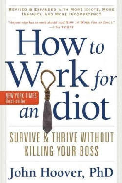 How to Work for an Idiot: Survive and Thrive Without Killing Your Boss (Paperback)