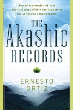 The Akashic Records: Sacred Exploration of Your Soul's Journey Within the Wisdom of the Collective Consciousness (Paperback)