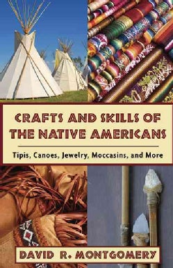 Crafts and Skills of Native Americans: Tipis, Canoes, Jewelry, Moccasins, and More (Paperback)