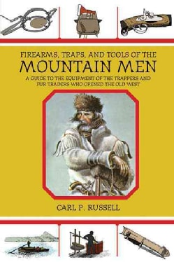 Firearms, Traps, & Tools of the Mountain Men: A Guide to the Equipment of the Trappers and Fur Traders Who Opened... (Paperback)