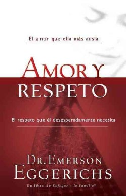 Amor y respeto/ Love and Respect: El Amor Que Ella Mas Ansia, El Respeto Que El Desesperadamente Necesita (Paperback)