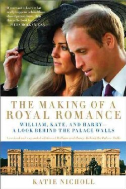 The Making of a Royal Romance: William, Kate, and Harry - A Look Behind the Palace Walls (Paperback)