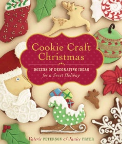 Cookie Craft Christmas: Dozens of Decorating Ideas for a Sweet Holiday (Hardcover)
