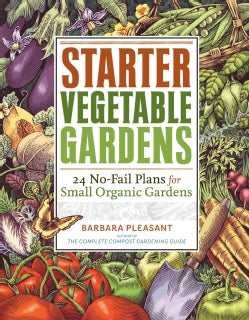 Starter Vegetable Gardens: 24 No-Fail Plans for Small Organic Gardens (Paperback)