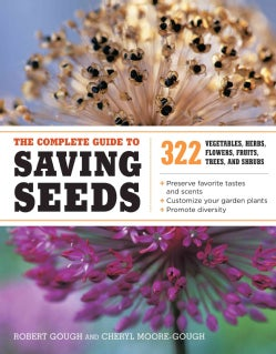 The Complete Guide to Saving Seeds: 322 Vegetables, Herbs, Fruits, Flowers, Trees, and Shrubs (Paperback)