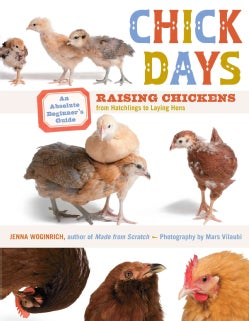 Chick Days: An Absolute Beginner's Guide to Raising Chickens from Hatchings to Laying Hens (Paperback)