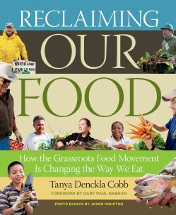 Reclaiming Our Food: How the Grassroots Food Movement Is Changing the Way We Eat (Paperback)