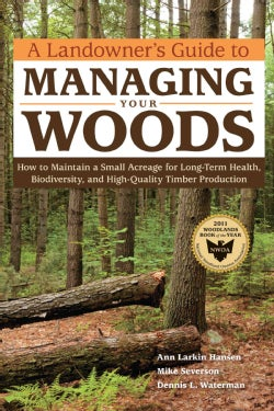 A Landowner's Guide to Managing Your Woods: How to Maintain a Small Acreage for Long-Term Health, Biodiversity, a... (Paperback)