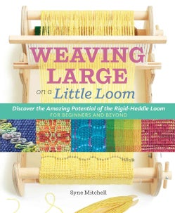 Inventive Weaving on a Little Loom: Discover the Full Potential of the Rigid-heddle Loom, for Beginners and Beyond (Paperback)